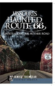 Missouri's Haunted Route 66 by Janice Tremeear
