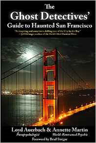 The Ghost Detectives' Guide to Haunted San Francisco by Loyd Auerbach