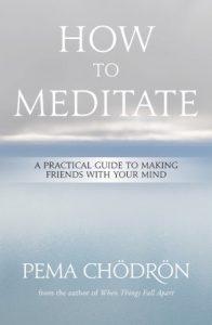 How to Meditate Pema Chödrön by Pema Chödrön