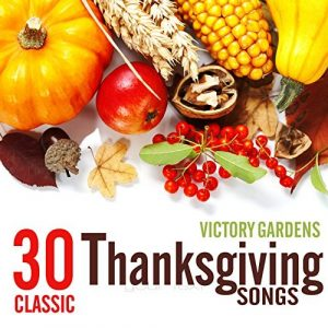 Victory Gardens - 30 Classic Thanksgiving Songs