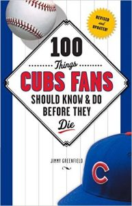 100 Things Cubs Fans Should Know & Do Before They Die by Jimmy Greenfield