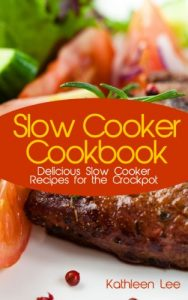 Slow Cooker Cookbook by Kathleen Lee