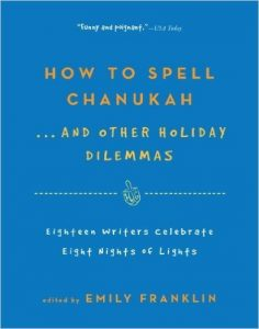 How to Spell Chanukah...And Other Holiday Dilemmas by Emily Franklin