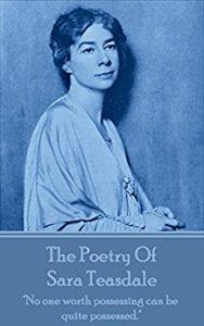 The Poetry Of Sara Teasdale by Sara Teasdale