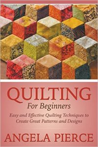Quilting For Beginners by Angela Pierce