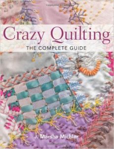 Crazy Quilting--The Complete Guide by J. Marsha Michler