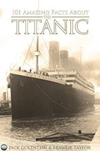 101 Amazing Facts about the Titanic by Jack Goldstein, Frankie Taylor