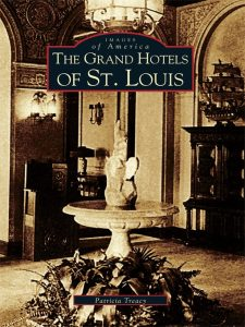 The Grand Hotels of St. Louis by Patricia Treacy