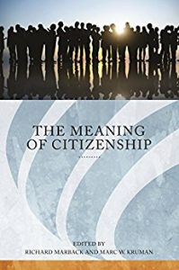 The Meaning of Citizenship by Richard Marback, Marc W. Kruman