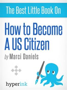 How To Become A U.S. Citizen by Marci Daniels