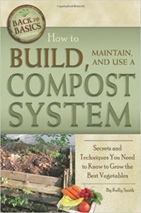 How to Build, Maintain, and Use a Compost System by Kelly Smith