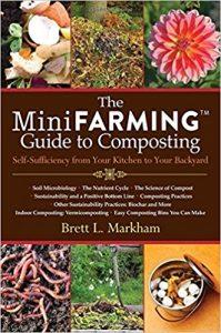 The Mini Farming Guide to Composting by Brett L. Markham