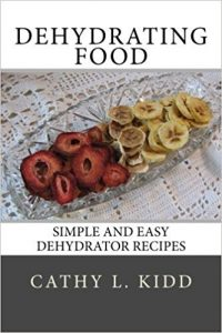 Dehydrating Food: Simple and Easy Dehydrator Recipes by Cathy L. Kidd