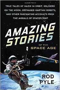 Amazing Stories of the Space Age by Rod Pyle