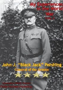 My Experiences In The World War, Volume I by General of the Armies John Joseph Pershing