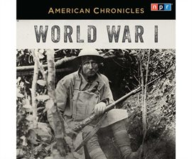 NPR American Chronicles: World War I by Various Authors
