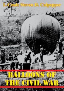 Balloons Of The Civil War by LCDR Steven D. Culpepper