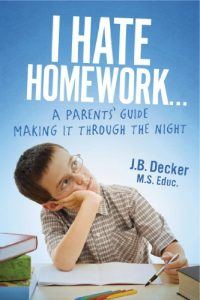 I Hate Homework... by J. B. Decker, M.S. Educ.