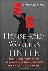 Household Workers Unite by Premilla Nadasen