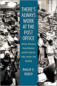 There's Always Work at the Post Office by Philip F. Rubio