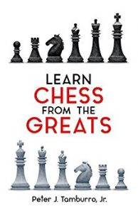 Learn Chess From The Greats by Peter J. Tamburro