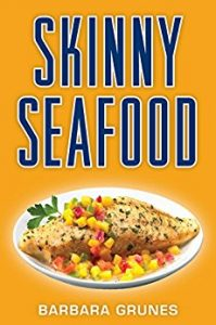 Skinny Seafood by Barbara Grunes